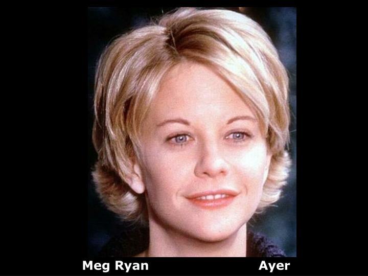 Meg Ryan                          Ayer