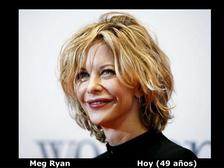 Meg Ryan                          Hoy (49 años)