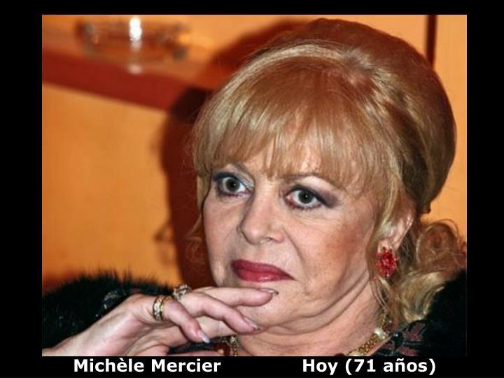 Michèle Mercier              Hoy (71 años)