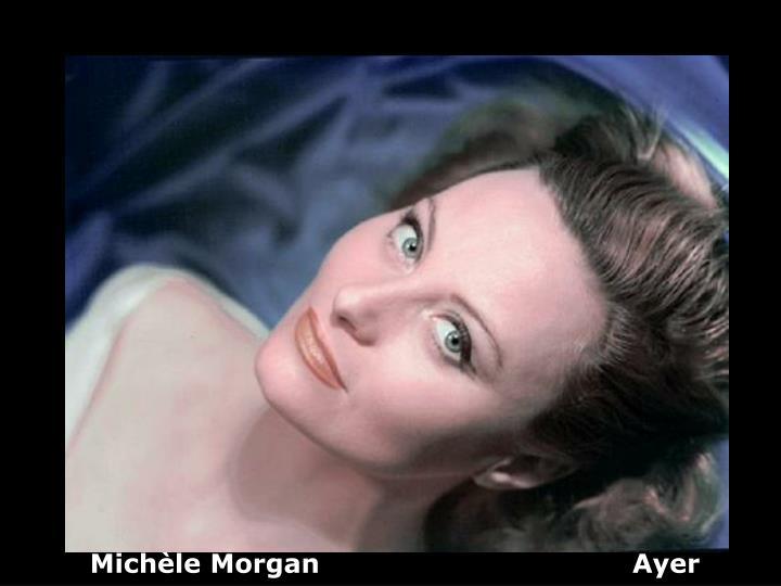 Michèle Morgan                                   Ayer
