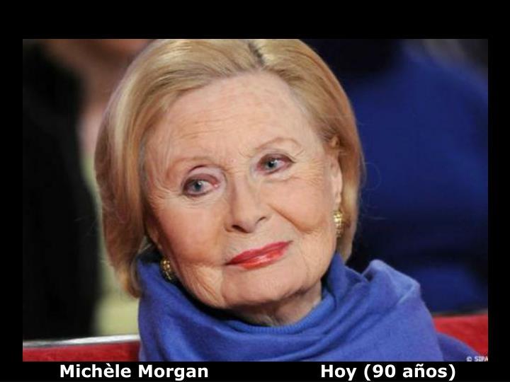 Michèle Morgan                   Hoy (90 años)
