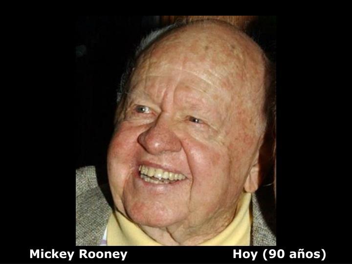 Mickey Rooney                          Hoy (90 años)