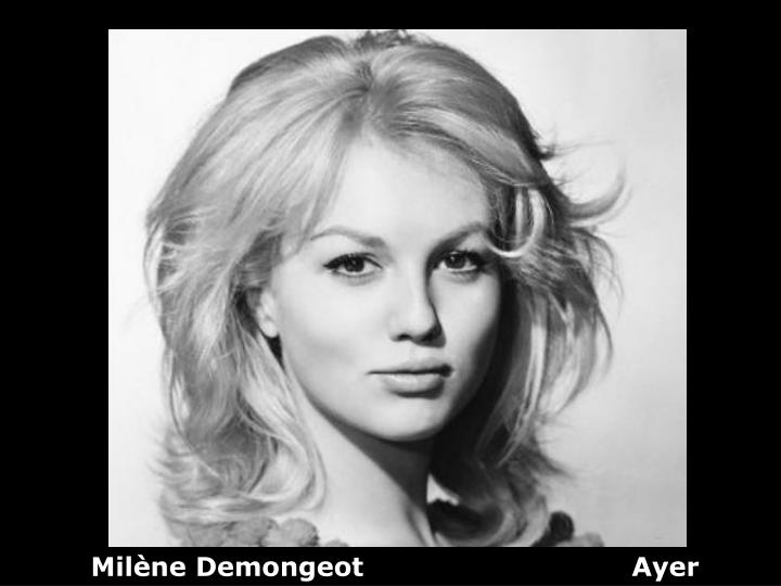 Milène Demongeot                              Ayer