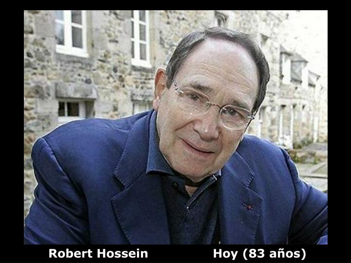 Robert Hossein                Hoy (83 años)