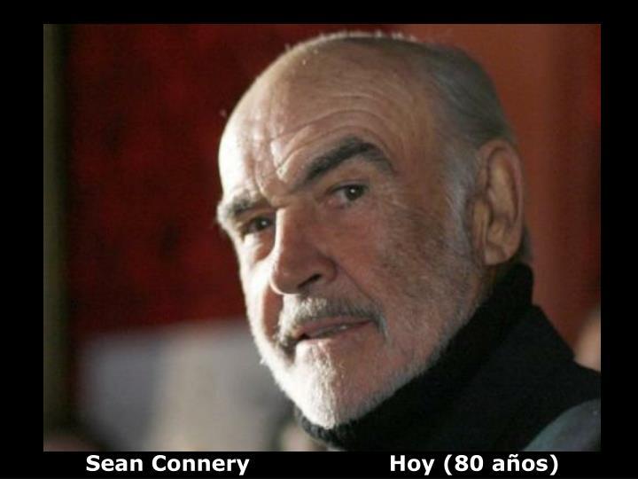Sean Connery                   Hoy (80 años)
