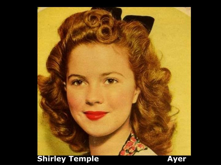 Shirley Temple                           Ayer