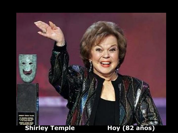 Shirley Temple                Hoy (82 años)
