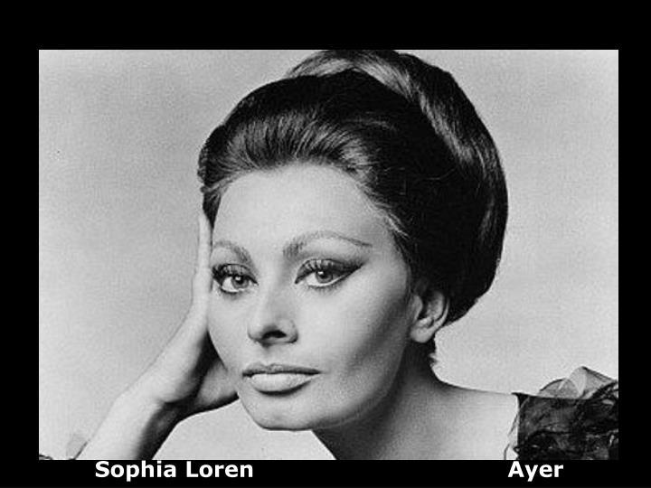 Sophia Loren                                  Ayer