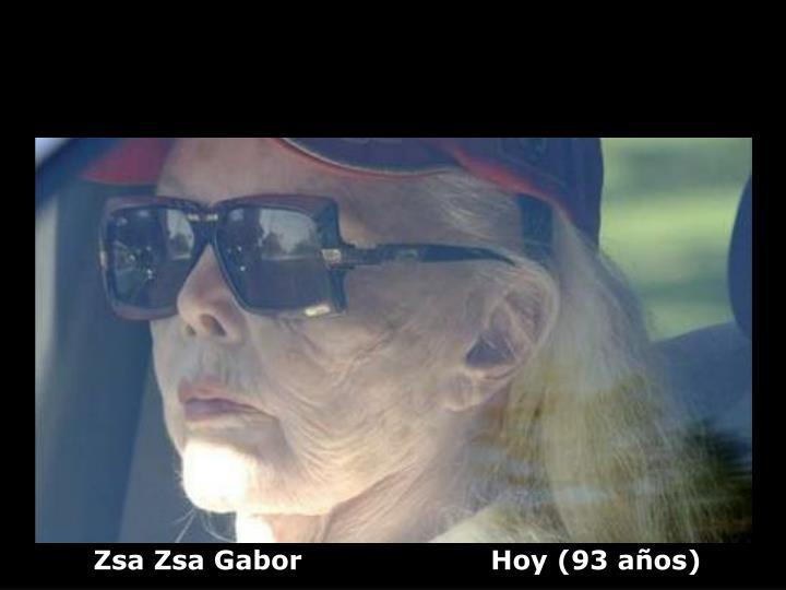 Zsa Zsa Gabor                     Hoy (93 años)