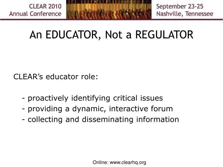 An EDUCATOR, Not a REGULATOR
