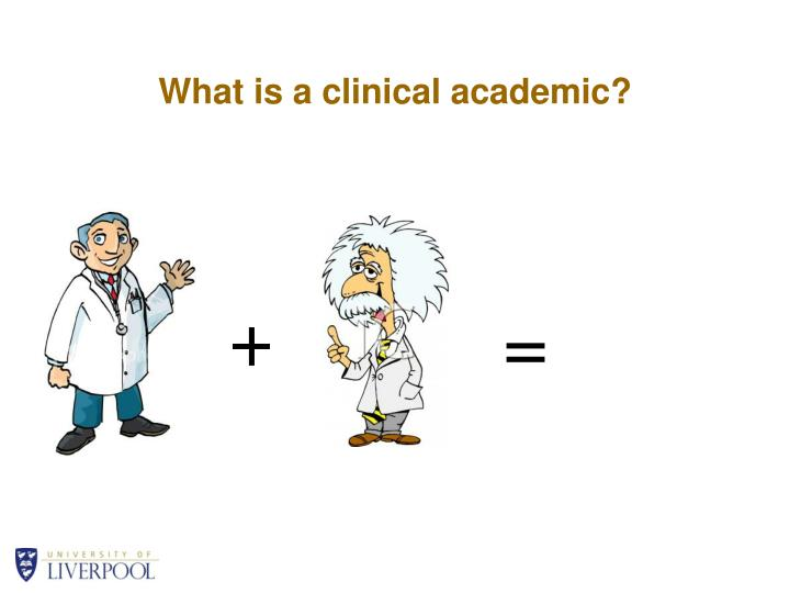 What is a clinical academic