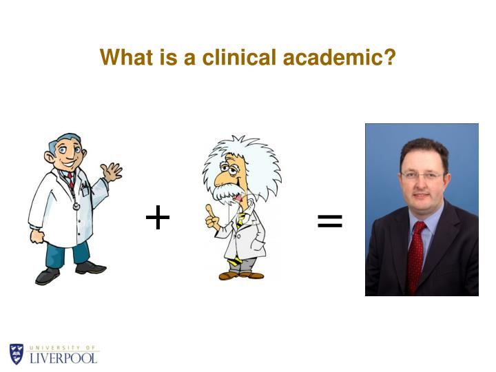 What is a clinical academic1