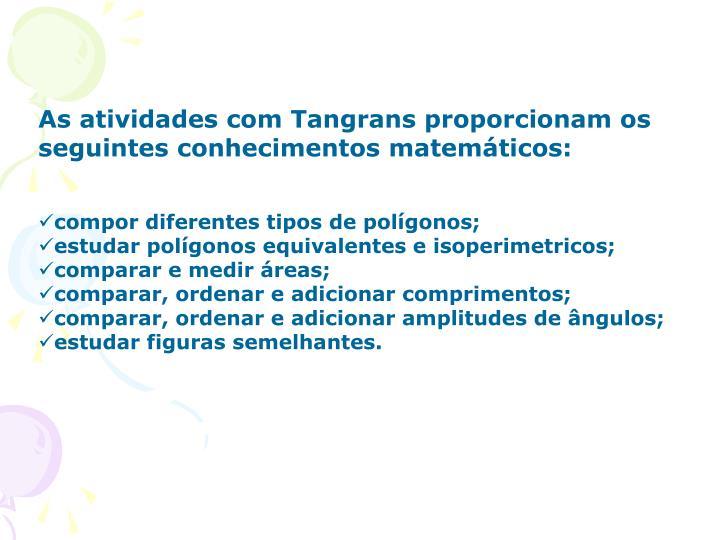 As atividades com Tangrans proporcionam os seguintes conhecimentos matemáticos: