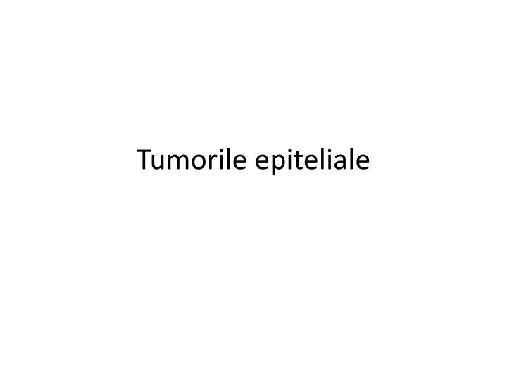 Tumorile epiteliale