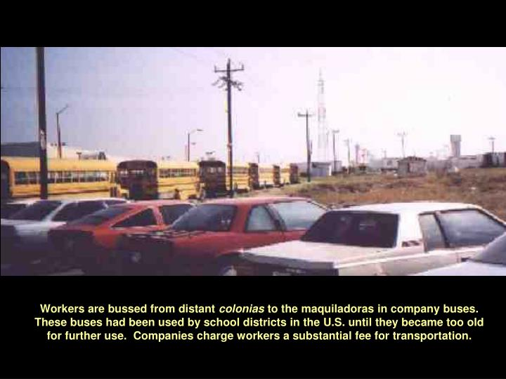 Workers are bussed from distant