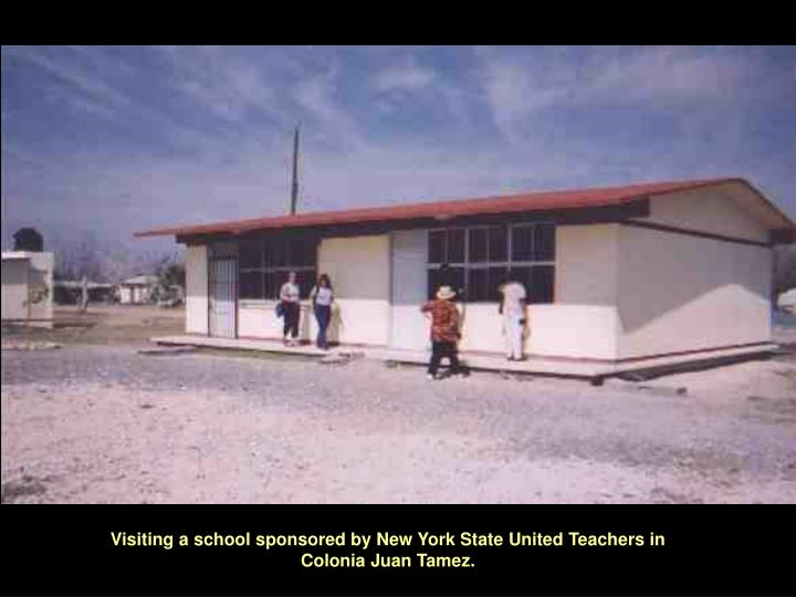 Visiting a school sponsored by New York State United Teachers in Colonia Juan Tamez.