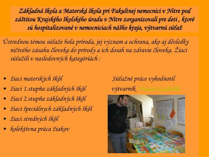 Základná škola a Materská škola pri Fakultnej nemocnici v Nitre pod záštitou Krajského školského úradu v Nitre zorganizovali pre deti , ktoré sú hospitalizované v nemocniciach nášho kraja, výtvarnú súťaž