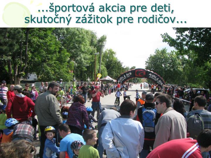 ...športová akcia pre deti, skutočný zážitok pre rodičov...