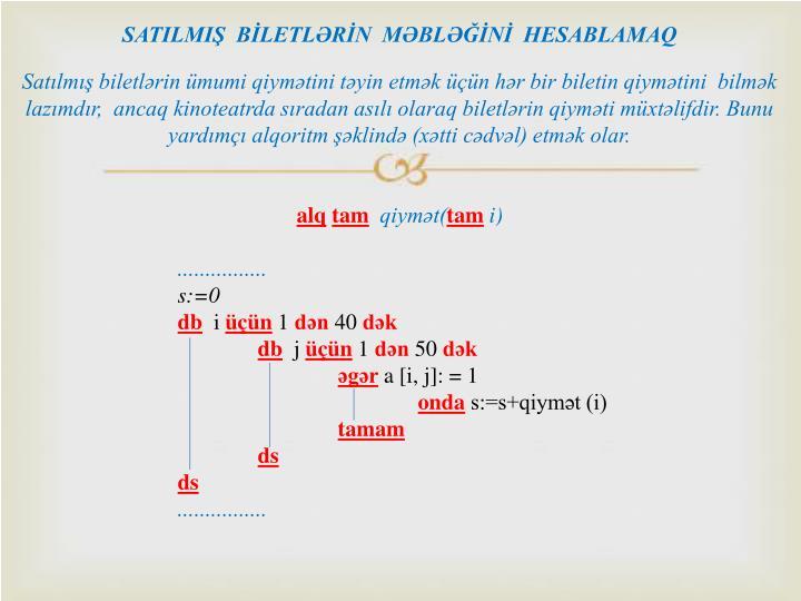 SATILMIŞ  BİLETLƏRİN  MƏBLƏĞİNİ  HESABLAMAQ