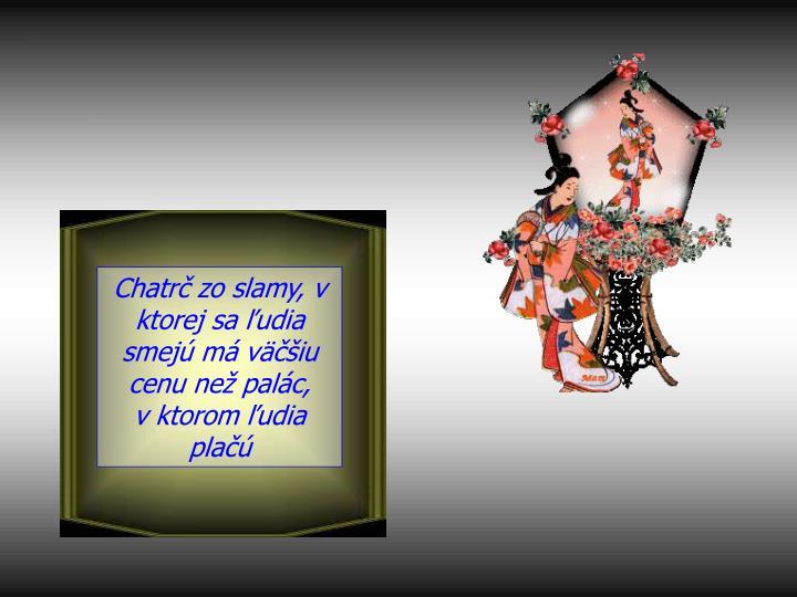 Chatrč zo slamy, v ktorej sa ľudia smejú má väčšiu cenu než palác,
