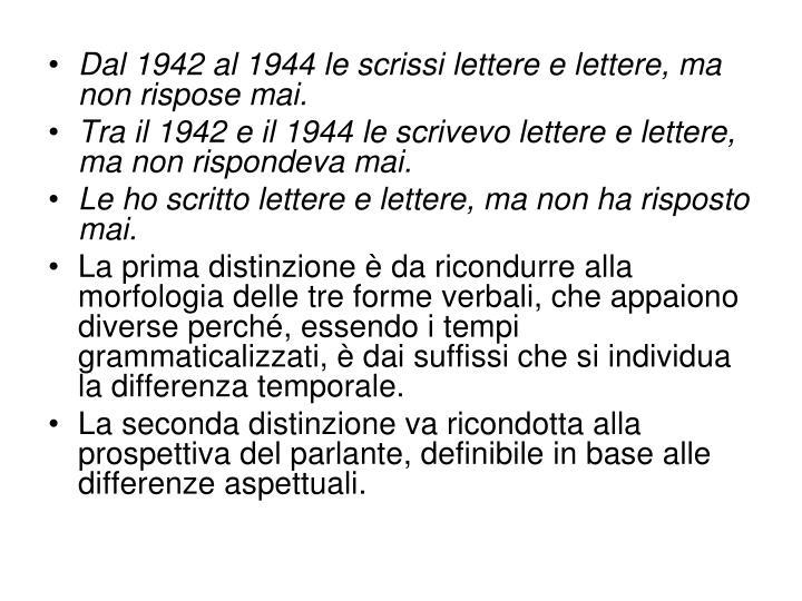 Dal 1942 al 1944 le scrissi lettere e lettere, ma non rispose mai.