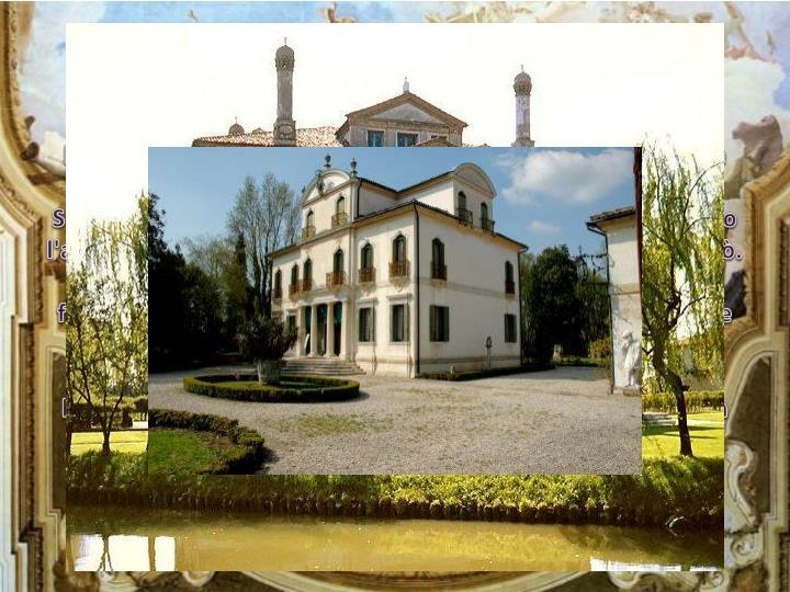 La villa fu costruita nel primo XVIII secolo su commissione della famiglia
