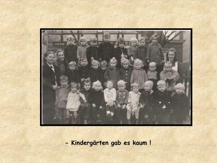 - Kindergärten gab es kaum !