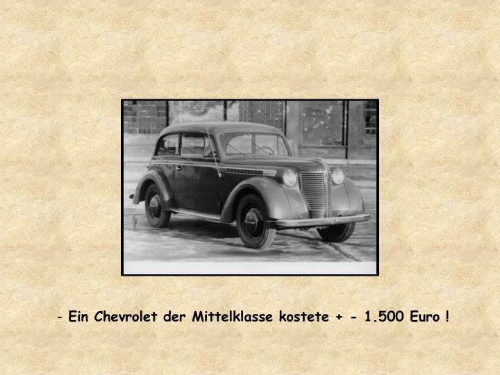 Ein Chevrolet der Mittelklasse kostete + - 1.500 Euro !