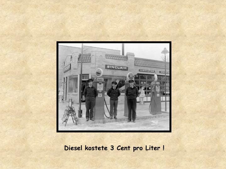 Diesel kostete 3 Cent pro Liter !