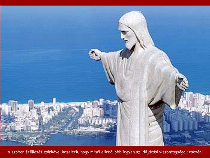 A szobor felületét zsírkővel kezelték, hogy minél ellenállóbb legyen az időjárási viszontagságok esetén