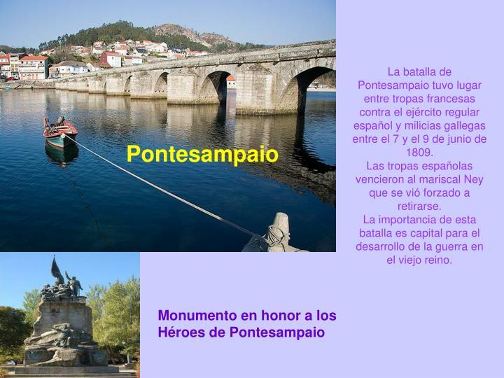 La batalla de Pontesampaio tuvo lugar entre tropas francesas contra el ejército regular español y milicias gallegas entre el 7 y el 9 de junio de 1809.