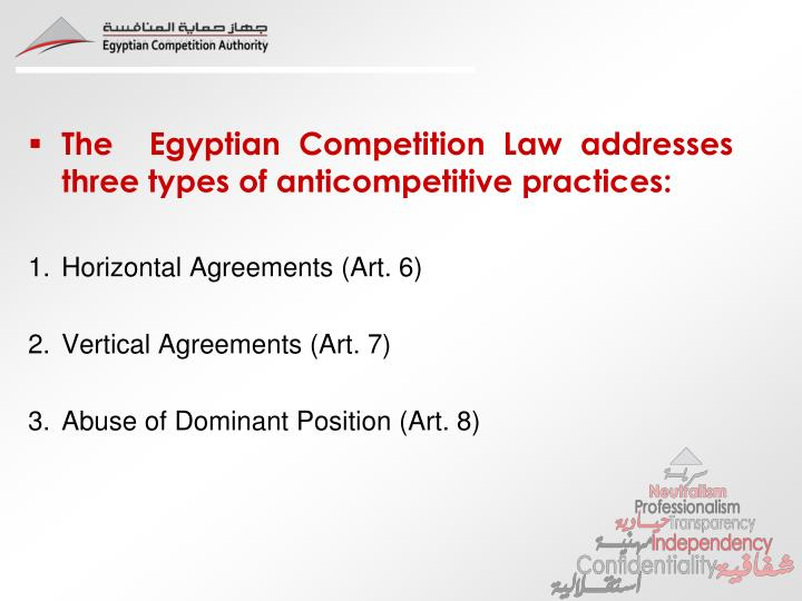 The  Egyptian Competition Law addresses three types of anticompetitive practices: