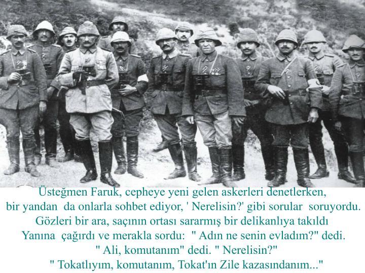 Üsteğmen Faruk, cepheye yeni gelen askerleri denetlerken,