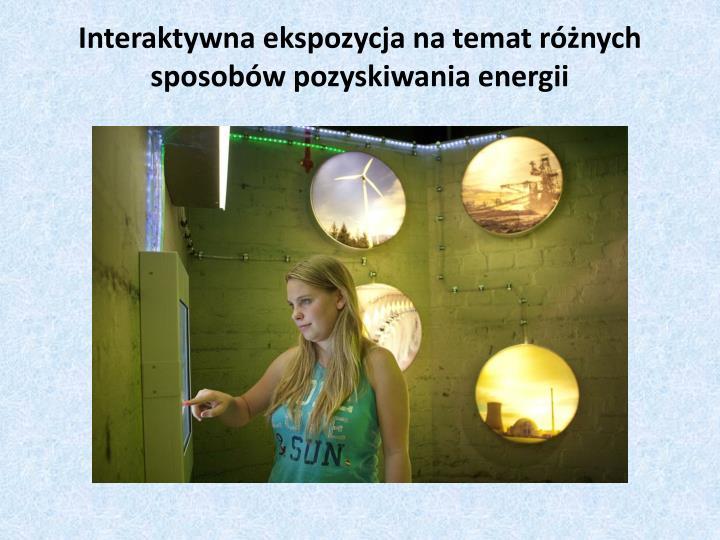 Interaktywna ekspozycja na temat różnych sposobów pozyskiwania energii