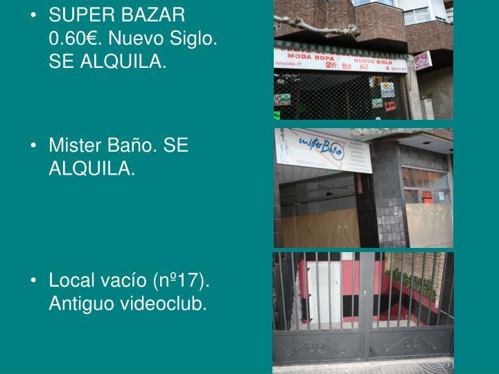 SUPER BAZAR 0.60€. Nuevo Siglo. SE ALQUILA.