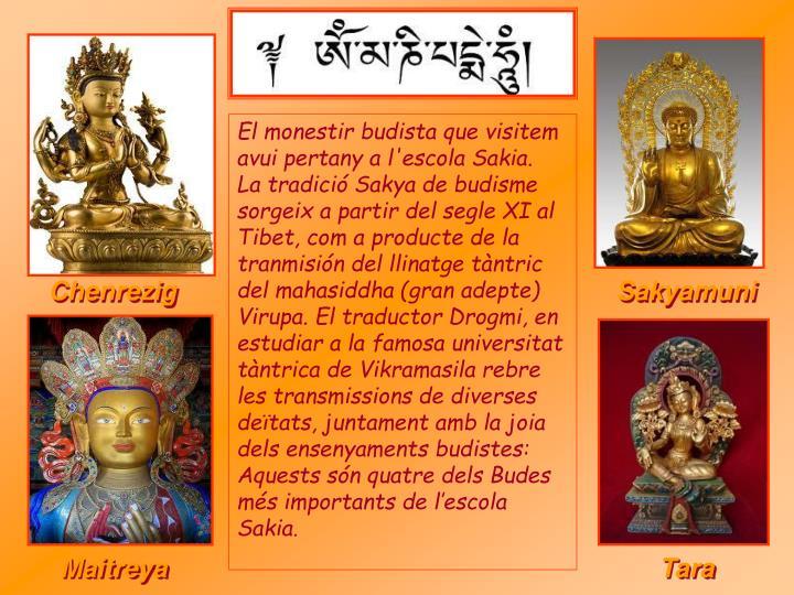 El monestir budista que visitem avui pertany a l'escola Sakia.