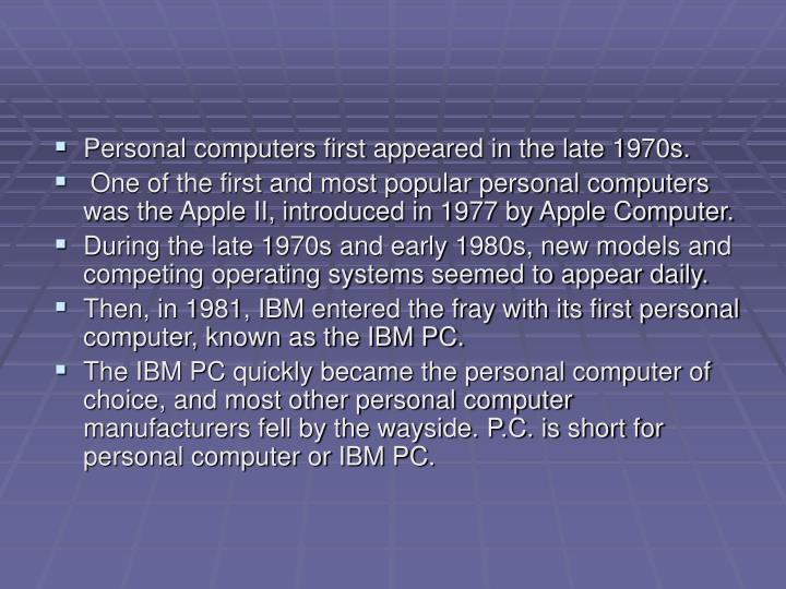 Personal computers first appeared in the late 1970s.