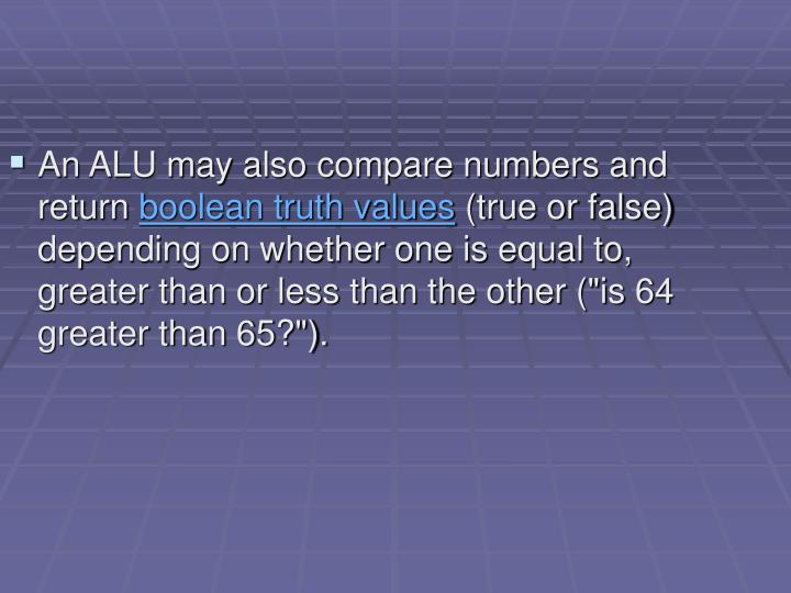 An ALU may also compare numbers and return