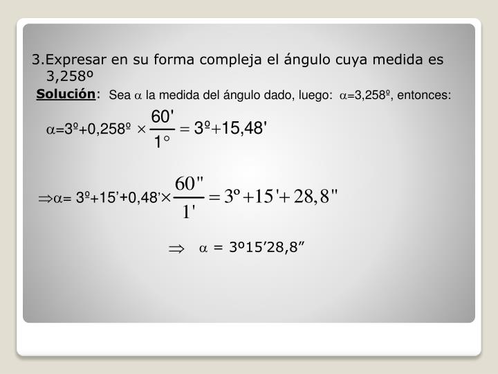 3.Expresar en su forma compleja el ángulo cuya medida es 3,258º