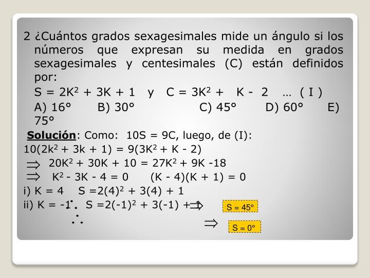 2 ¿Cuántos grados sexagesimales mide un ángulo si los números que expresan su medida en grados sexagesimales y centesimales (C) están definidos por: