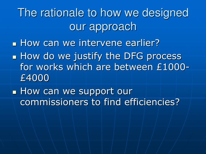 The rationale to how we designed our approach