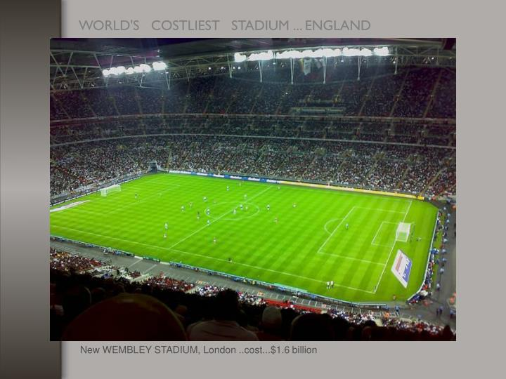 New WEMBLEY STADIUM, London ..cost...$1.6 billion