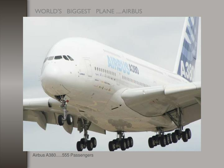 Airbus A380.....555 Passengers