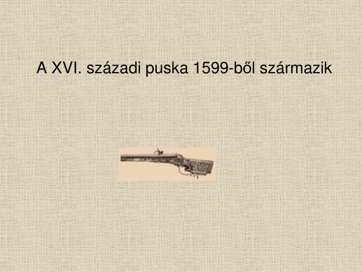 A XVI. századi puska 1599
