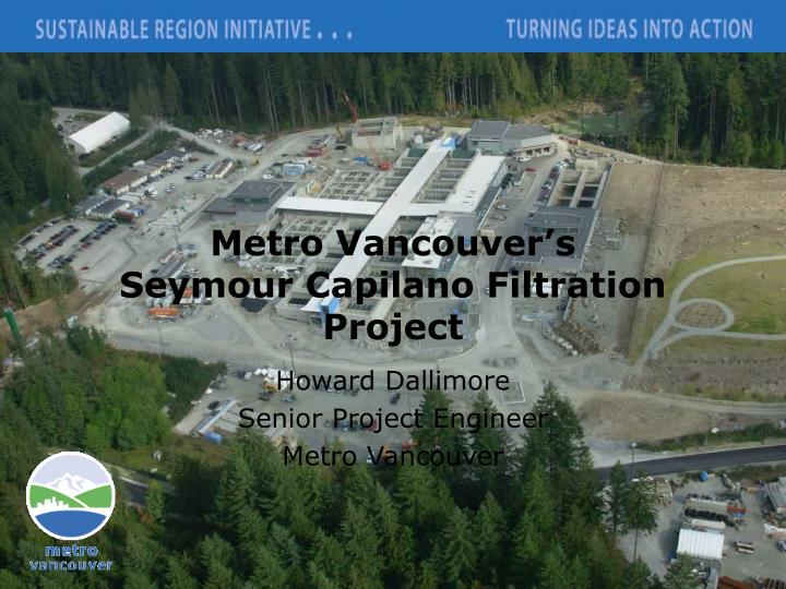 Metro vancouver s seymour capilano filtration project