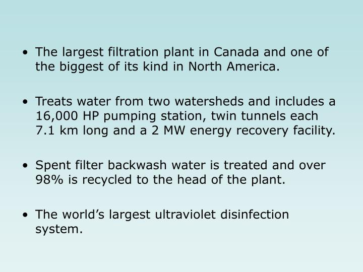 The largest filtration plant in Canada and one of the biggest of its kind in North America.
