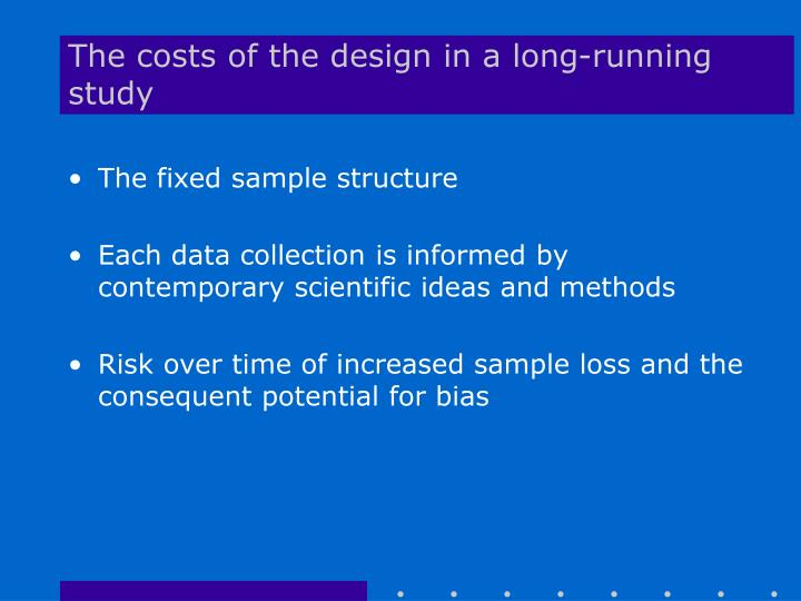 The costs of the design in a long-running study