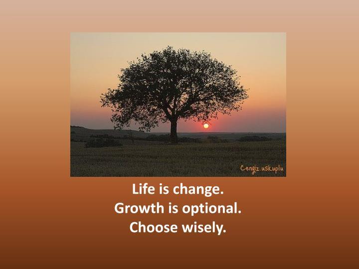 Life is change.