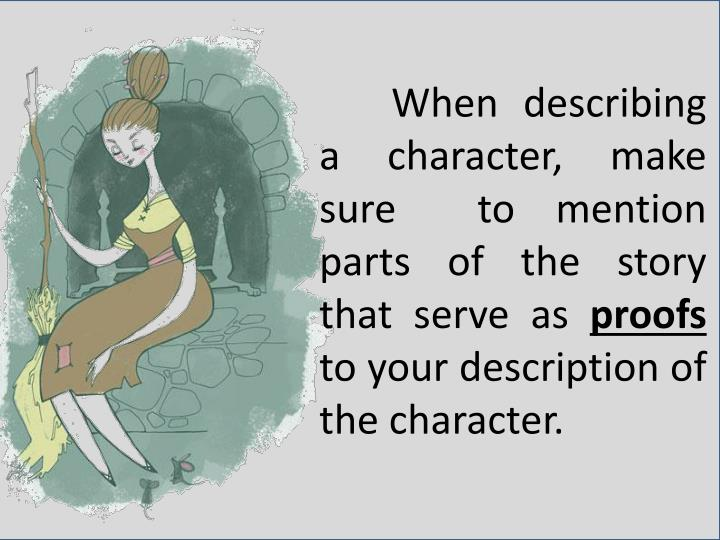 When describing a character, make sure  to mention parts of the story that serve as