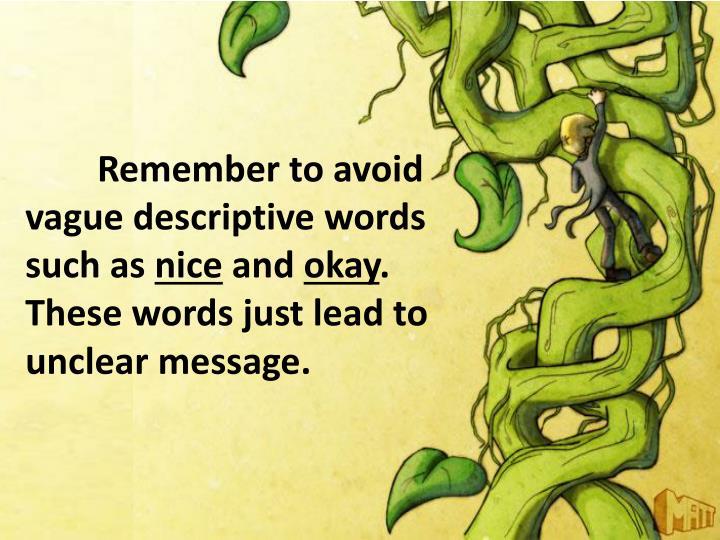 Remember to avoid vague descriptive words such as